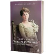 Taina si sens in Povestea vietii mele, capodopera Mariei, Regina Romaniei, Cristina Ungureanu, Curtea Veche