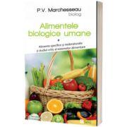 Alimentele biologice umane, volumul 1. Alimente specifice si nedenaturate si studiul critic al sistemelor alimentare