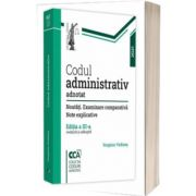Codul administrativ adnotat. Noutati. Examinare comparativa. Note explicative. Editia a 3-a