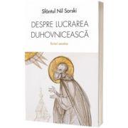 Despre lucrarea duhovniceasca. Scrieri ascetice, Sf. Nil Sorski, Sophia