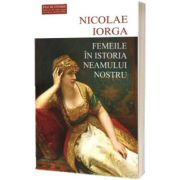 Femeile in istoria neamului nostru, Nicolae IORGA, Cartex