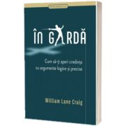 In garda - cum sa-ti aperi credinta cu argumente logice si precise, William Lane Craig, Casa Cartii