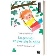 La scoala, ca pestele in apa! Invata cu placere!, Valerie Roumanoff, Niculescu