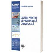 Lucrari practice de propedeutica chirurgicala. (Editie alb-negru), Constantin Copotoiu