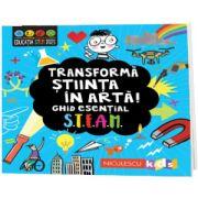 Transforma stiinta in arta! Ghid esential STEAM!, Eryl Nash, Niculescu