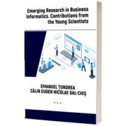 Emerging Research in Business Informatics. Contributions from the Young Scientists, Emanuel Tundrea, Economica