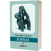 Jurnal - volumul V (Gheorghe Grigurcu)