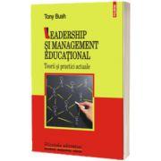 Leadership si management educational. Teorii si practici actuale. Editia a II-a, Bush Tony, Polirom