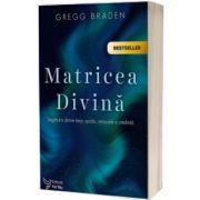 Matricea divina. Legatura dintre timp, spatiu, miracole si credinta