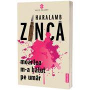 Moartea m-a batut pe umar, Haralamb Zinca, Publisol