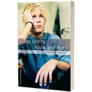 Oxford Bookworms Library Level 2. Too Old to Rock and Roll and Other Stories, Jan Mark, Oxford University Press