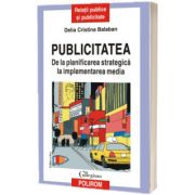 Publicitatea. De la planificarea strategica la implementarea media (editia a III-a revazuta si adaugita)
