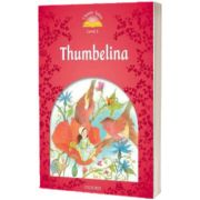 Thumbelina. Classic Tales Two. 2 ED., Sue Arengo, Oxford University Press