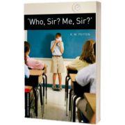 Who, Sir? Me, Sir? Oxford Bookworms Level 3. 3 ED., K. M. Peyton, Oxford University Press