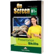 Curs limba engleza On Screen B1+ Presentation skills. Manualul profesorului, Jenny Dooley, Express Publishing