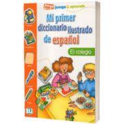 Mi primer diccionario ilustrado de espanol. El colegio, ELI