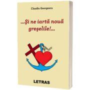 ... Si ne iarta noua greselile!..., Claudiu Georgescu, Letras