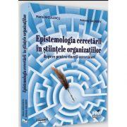 Epistemologia cercetarii in stiintele organizatiilor. Repere pentru tinerii cercetatori