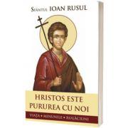 Hristos este pururea cu noi. Viata, minunile, rugaciuni, Ioan Sf. Rusul, SOPHIA