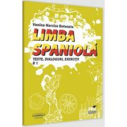 Limba spaniola. Texte, dialoguri, exercitii B 1, Narcisa Vanina Botezatu, PRO UNIVERSITARIA