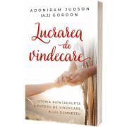 Lucrarea de vindecare. Istoria neintrerupta a puterii de vindecare a lui Dumnezeu, Adoniram Judson Gordon, CASA CARTII