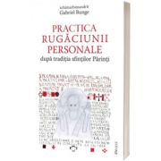 Practica rugaciunii personale dupa traditia sfintilor Parinti, Gabriel Bunge, DEISIS