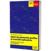 Caiet de elemente grafice si exercitii aplicative pentru clasa pregatitoare. Comunicare in limba romana, Cleopatra Mihailescu, ART GRUP EDUCATIONAL