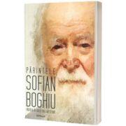 Parintele Sofian Boghiu - partasia in duh a unei mosteniri