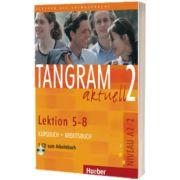 Tangram aktuell 2. Lektion 5-8 Kursbuch und Arbeitsbuch mit Audio-CD zum Arbeitsbuch, Rosa Maria Dallapiazza, HUEBER