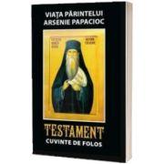 Viata Parintelui Arsenie Papacioc Testament. Cuvinte de folos ( Editia a treia, revazuta si adaugita)