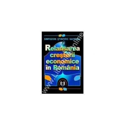 Relansarea creşterii economice în România. Simpozion ştiinţific naţional