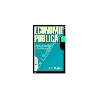 Economie publică. Analiza economică a deciziilor publice