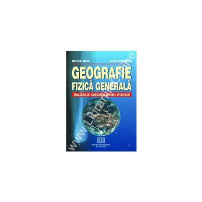 Geografie fizica generala - Bazele geografiei fizice