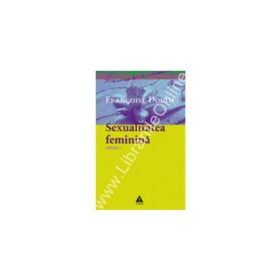 Opere 3 - Sexualitatea feminină. Libidoul genital şi destinul său feminin