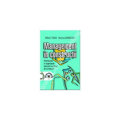 Management în construcţii. Planificarea şi organizarea execuţiei lucrărilor de construcţii