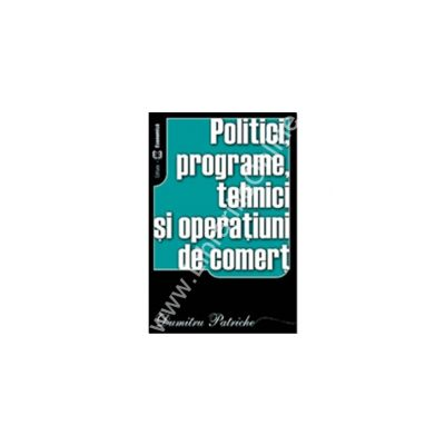 Politici, programe, tehnici si operatiuni de comert