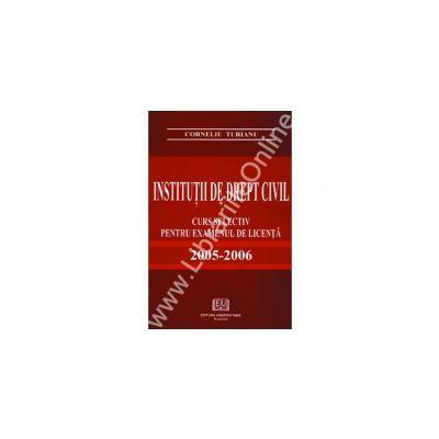Institutii de drept civil - Curs selectiv pentru examenul de licenta 2005-2006