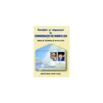 Intrebari si raspunsuri la Conversatii cu Dumnezeu