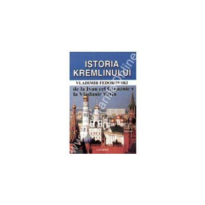 Istoria Kremlinului De La Ivan Cel Groaznic La Vladimir Putin
