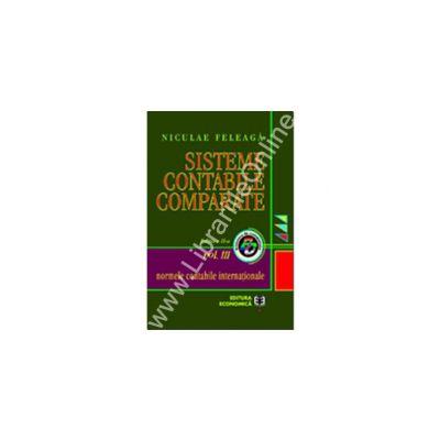 Sisteme contabile comparate. Normele contabile internaţionale, Volumul III, Ediţia a II-a