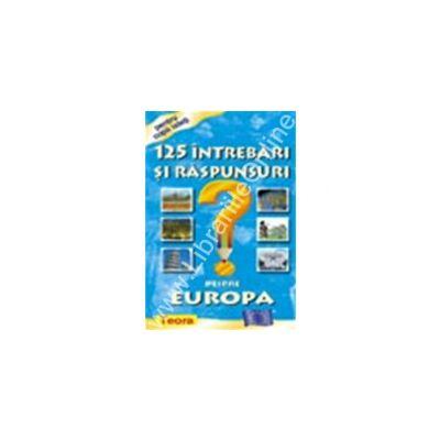 125 Intrebari si raspunsuri despre Europa