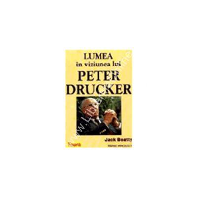 Lumea in viziunea lui Peter Drucker