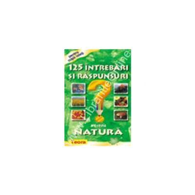 125 Intrebari si raspunsuri despre natura