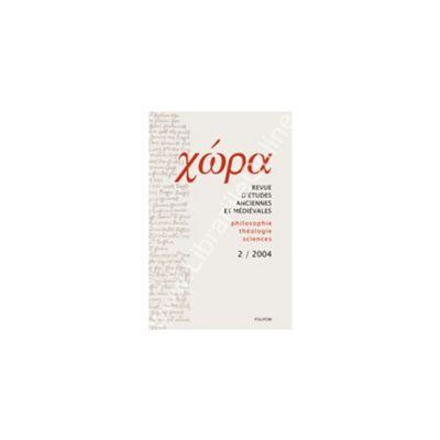 Chora. Revista de studii antice si medievale: filosofie, teologie, stiinte Nr. 2/ 2004
