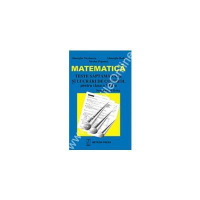 Matematică - teste săpătamânale şi lucrări de control pentrul clasa VIII-a , semestrul al II-lea