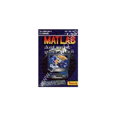 MATLAB. Calcul numeric - Grafica - Aplicatii