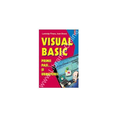 Visual Basic. Primii pasi... si urmatorii