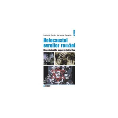 Holocaustul evreilor romani. Din marturiile supravietuitorilor