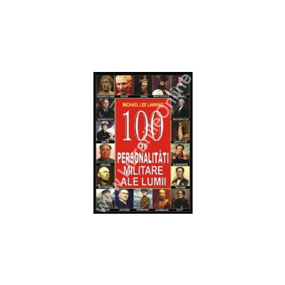 100 De pesonalitati militare ale lumii