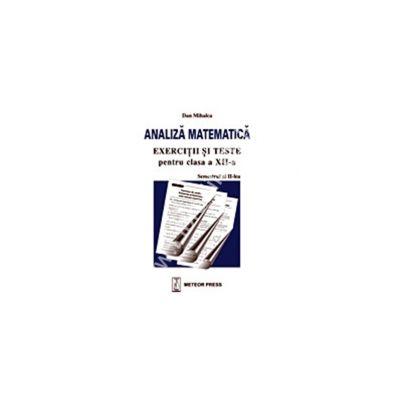 Analiza matematică , exerciţii şi probleme pentru clasa a XII-a, semestrul al II-lea